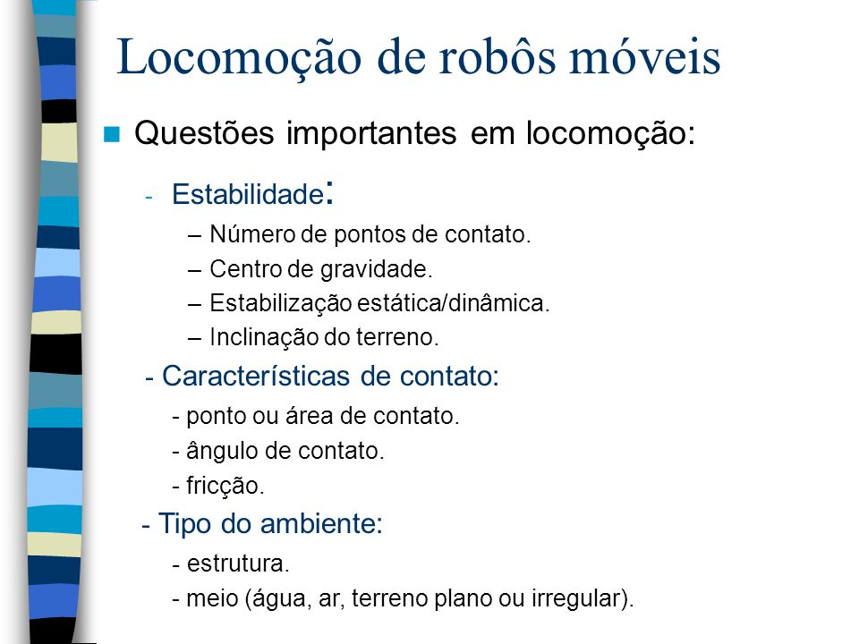 67 Odometria Classificação dos erros de integração: Erro de distância: comprimento de caminho integrado (distância) dos movimentos dos robôs.