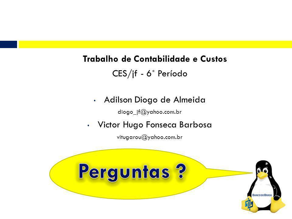 Trabalho de Contabilidade e Custos CES/jf - 6˚ Período Adilson Diogo de Almeida diogo_jf@yahoo.com.br Victor Hugo Fonseca Barbosa vitugarou@yahoo.com.