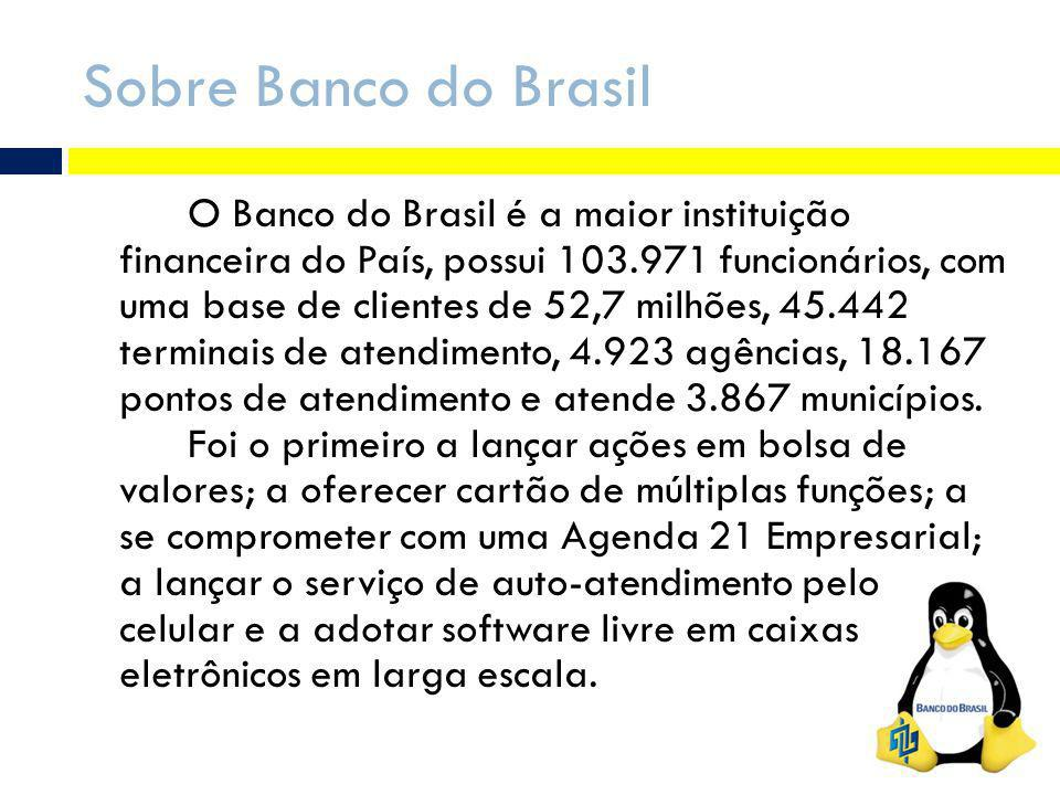 Sobre Banco do Brasil O Banco do Brasil é a maior instituição financeira do País, possui 103.971 funcionários, com uma base de clientes de 52,7 milhões, 45.442 terminais de atendimento, 4.923 agências, 18.167 pontos de atendimento e atende 3.867 municípios.