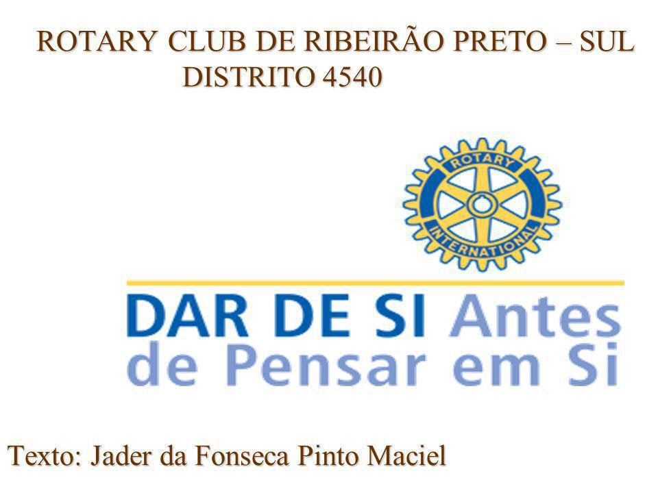 ROTARY CLUB DE RIBEIRÃO PRETO – SUL DISTRITO 4540 ROTARY CLUB DE RIBEIRÃO PRETO – SUL DISTRITO 4540 Texto: Jader da Fonseca Pinto Maciel