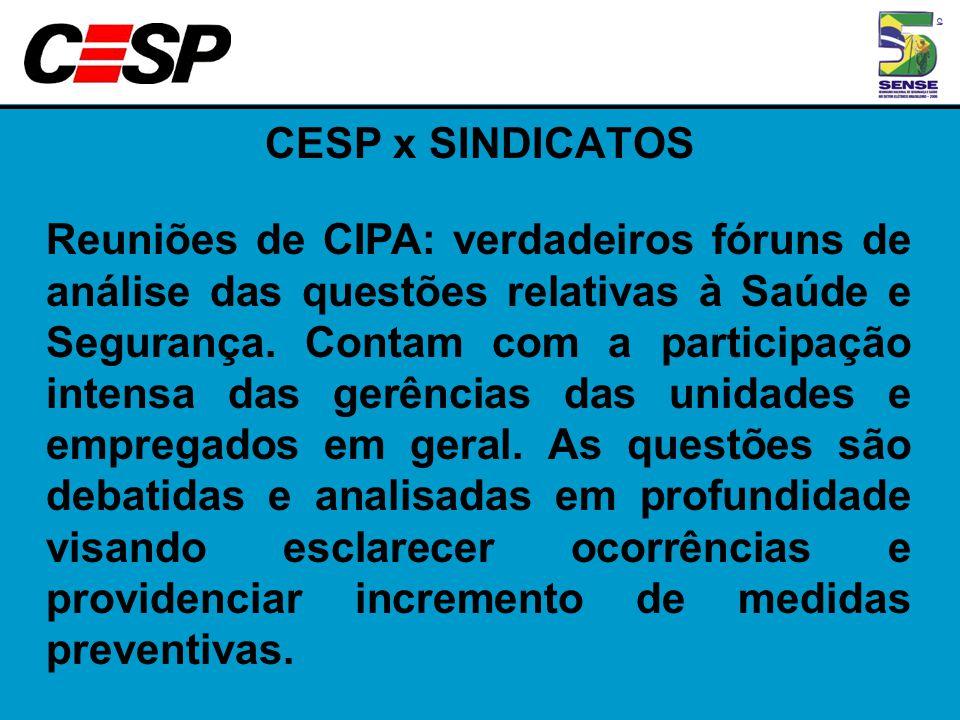 CESP x SINDICATOS Reuniões de CIPA: verdadeiros fóruns de análise das questões relativas à Saúde e Segurança. Contam com a participação intensa das ge