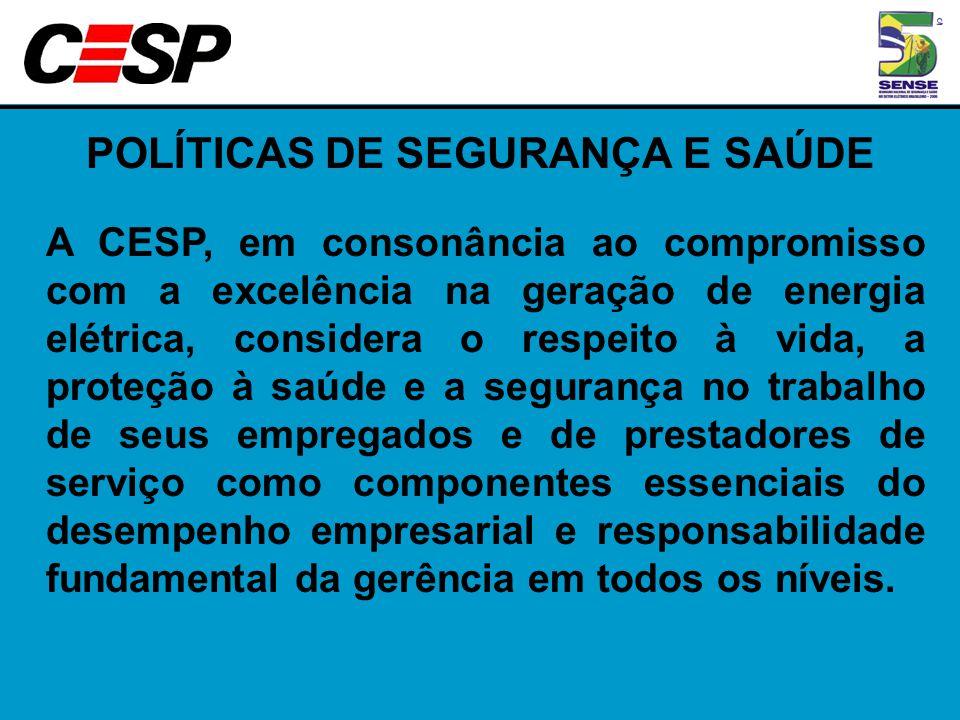 POLÍTICAS DE SEGURANÇA E SAÚDE A CESP, em consonância ao compromisso com a excelência na geração de energia elétrica, considera o respeito à vida, a p