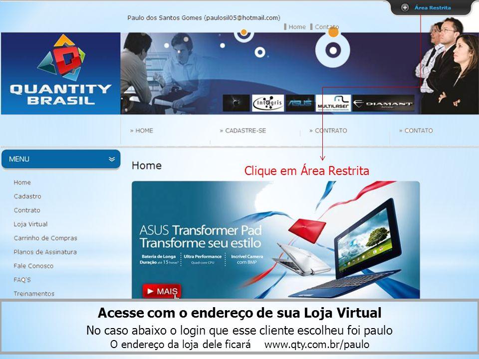 No caso abaixo o login que esse cliente escolheu foi paulo O endereço da loja dele ficará www.qty.com.br/paulo Acesse com o endereço de sua Loja Virtual Clique em Área Restrita