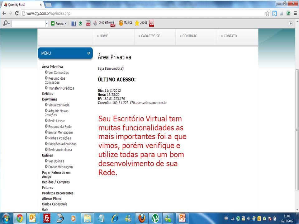 Seu Escritório Virtual tem muitas funcionalidades as mais importantes foi a que vimos, porém verifique e utilize todas para um bom desenvolvimento de sua Rede.