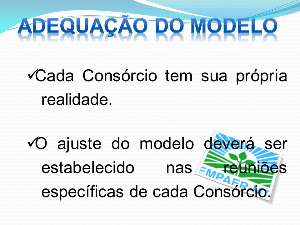 Cada Consórcio tem sua própria realidade. O ajuste do modelo deverá ser estabelecido nas reuniões específicas de cada Consórcio.