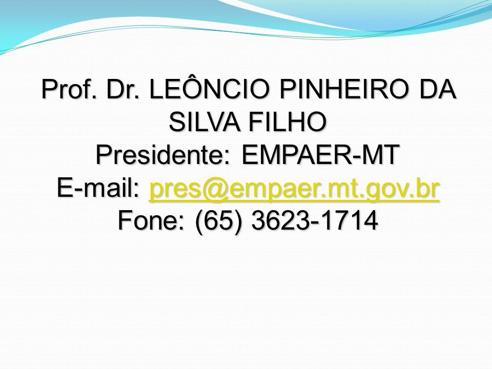 Prof. Dr. LEÔNCIO PINHEIRO DA SILVA FILHO Presidente: EMPAER-MT E-mail: pres@empaer.mt.gov.br pres@empaer.mt.gov.br Fone: (65) 3623-1714