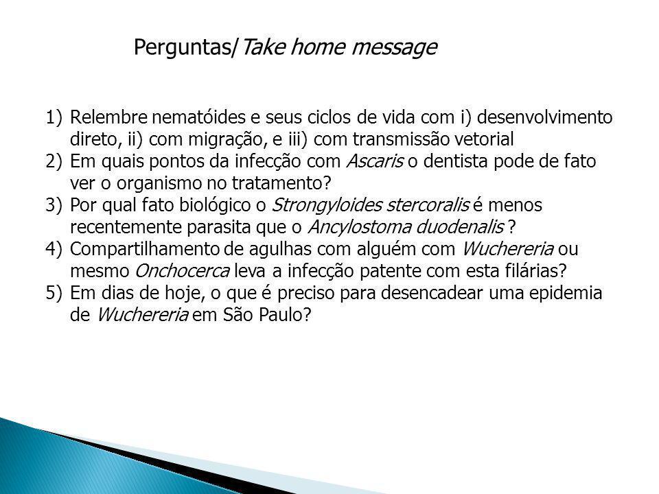 Perguntas/Take home message 1)Relembre nematóides e seus ciclos de vida com i) desenvolvimento direto, ii) com migração, e iii) com transmissão vetori