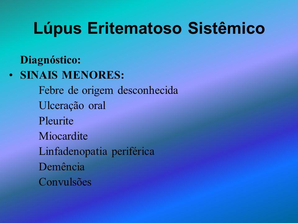Lúpus Eritematoso Sistêmico Diagnóstico: SINAIS MENORES: Febre de origem desconhecida Ulceração oral Pleurite Miocardite Linfadenopatia periférica Dem