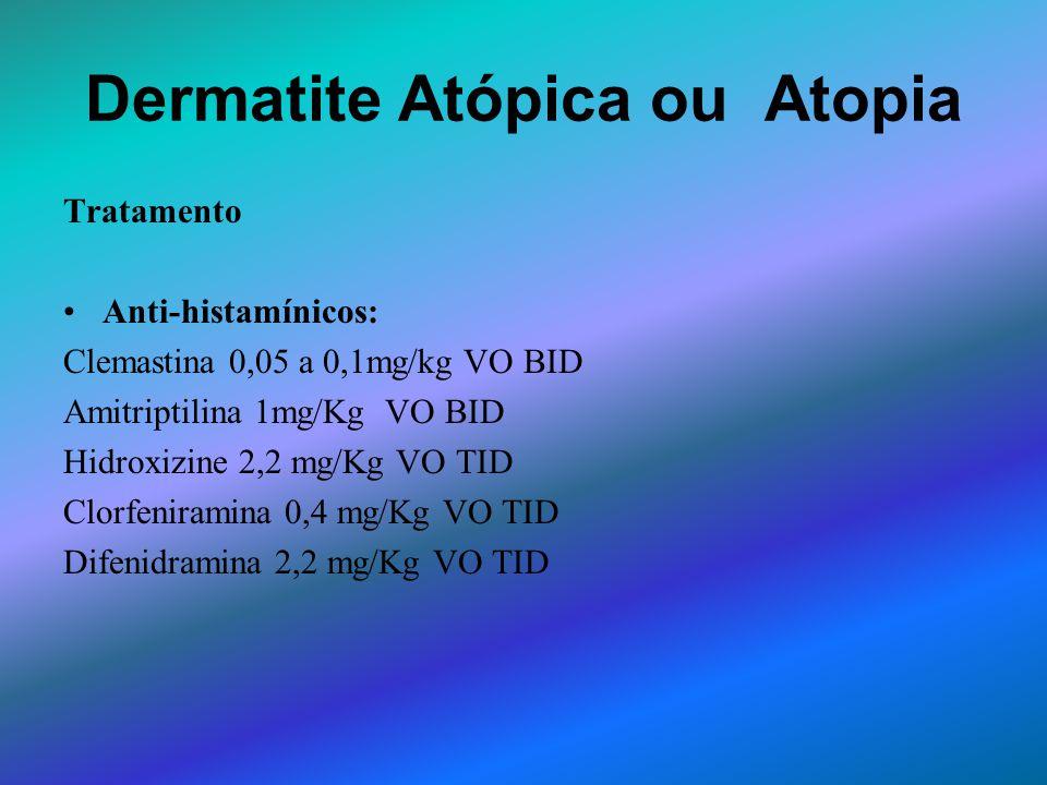 Dermatite Atópica ou Atopia Tratamento Anti-histamínicos: Clemastina 0,05 a 0,1mg/kg VO BID Amitriptilina 1mg/Kg VO BID Hidroxizine 2,2 mg/Kg VO TID C