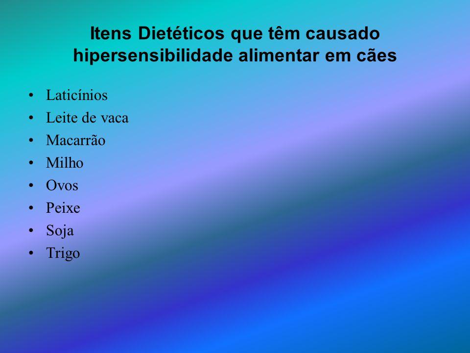 Itens Dietéticos que têm causado hipersensibilidade alimentar em cães Laticínios Leite de vaca Macarrão Milho Ovos Peixe Soja Trigo