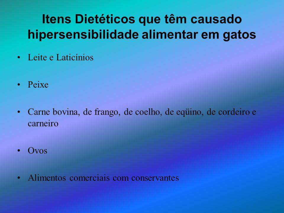 Itens Dietéticos que têm causado hipersensibilidade alimentar em gatos Leite e Laticínios Peixe Carne bovina, de frango, de coelho, de eqüino, de cord