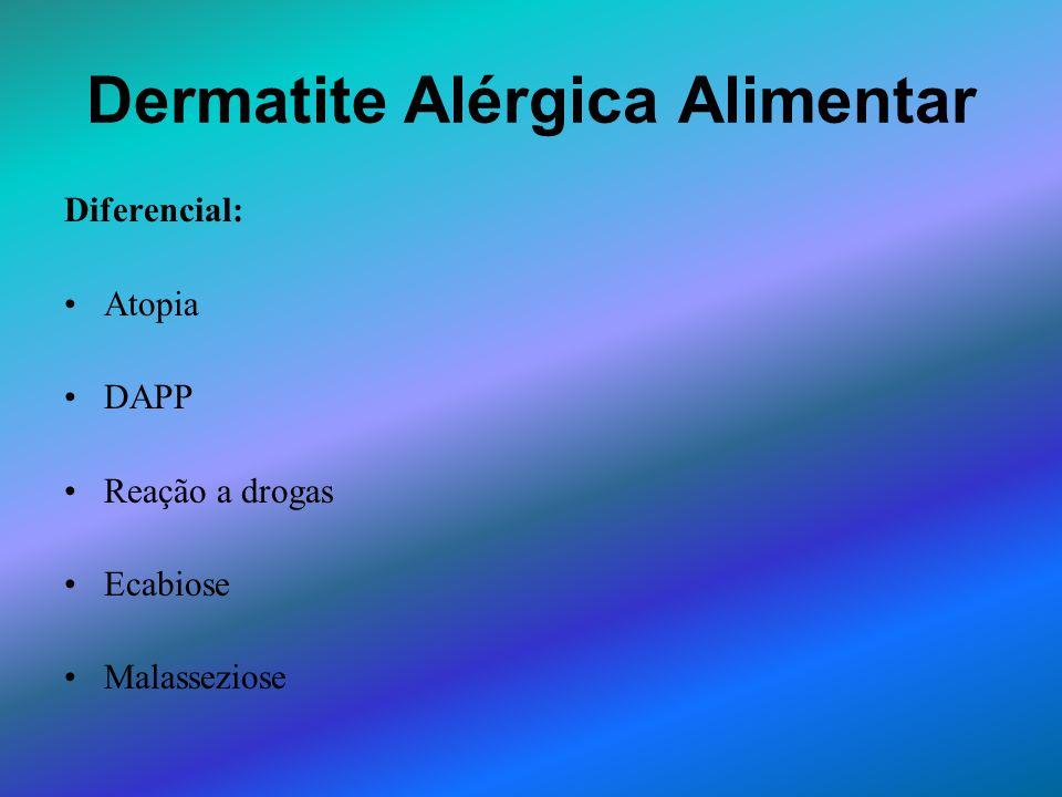 Dermatite Alérgica Alimentar Diferencial: Atopia DAPP Reação a drogas Ecabiose Malasseziose