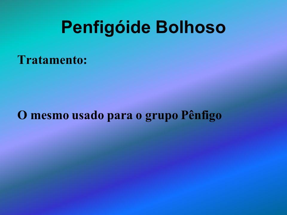 Penfigóide Bolhoso Tratamento: O mesmo usado para o grupo Pênfigo