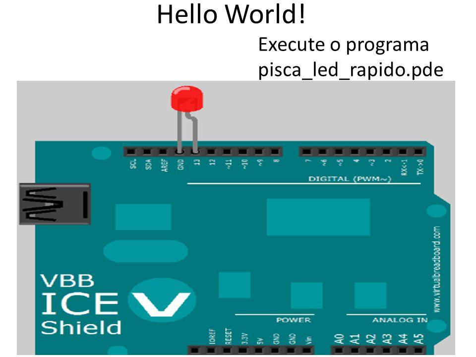 Hello World! Execute o programa pisca_led_rapido.pde