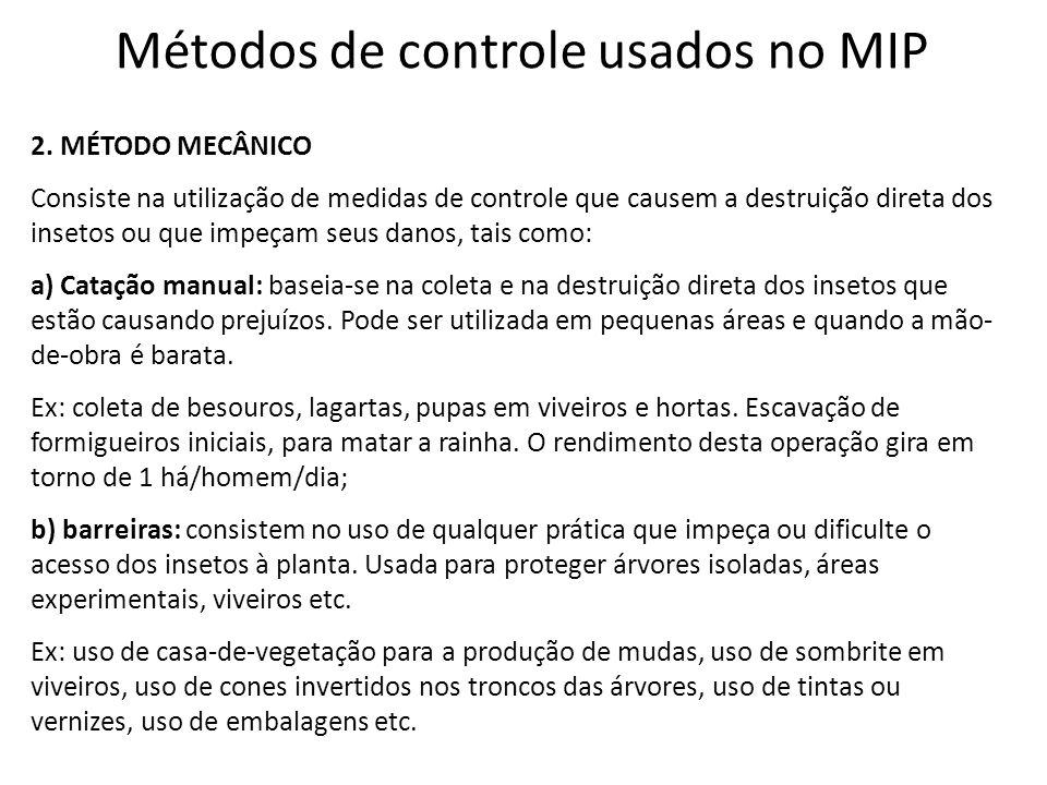 Métodos de controle usados no MIP 2. MÉTODO MECÂNICO Consiste na utilização de medidas de controle que causem a destruição direta dos insetos ou que i