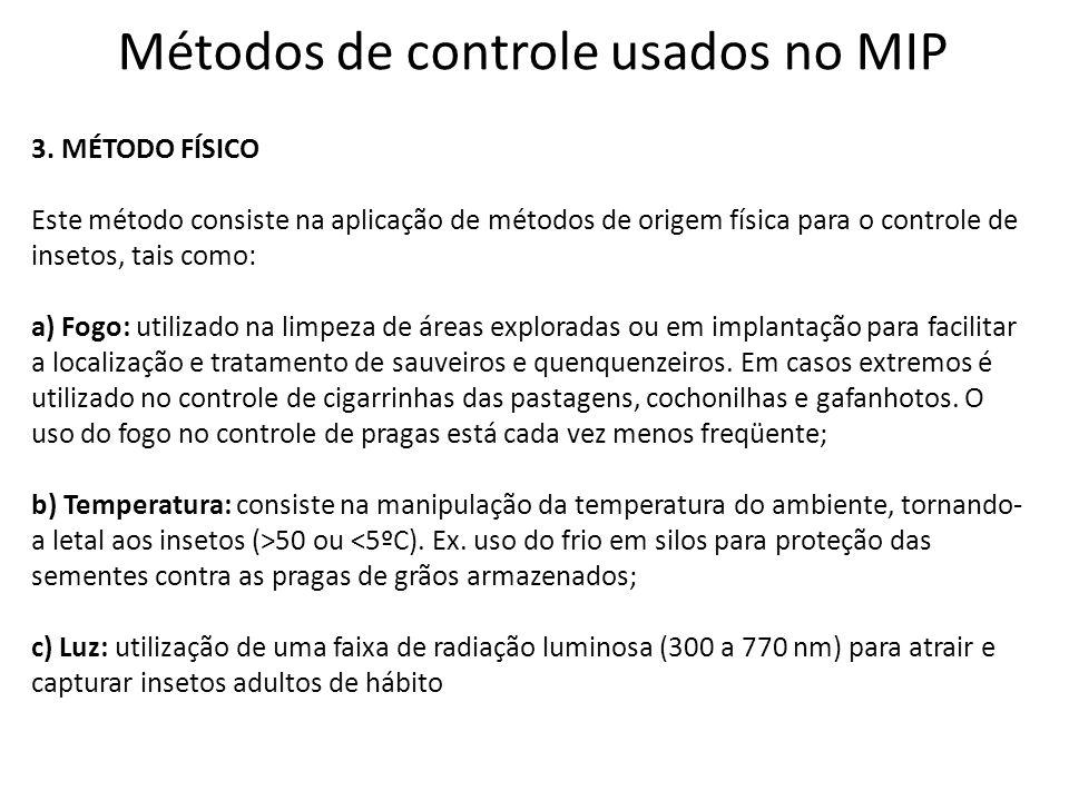 Métodos de controle usados no MIP 3. MÉTODO FÍSICO Este método consiste na aplicação de métodos de origem física para o controle de insetos, tais como