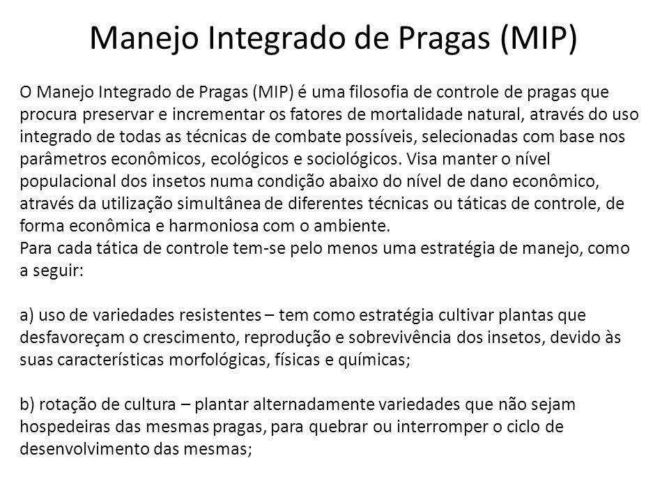 Manejo Integrado de Pragas (MIP) O Manejo Integrado de Pragas (MIP) é uma filosofia de controle de pragas que procura preservar e incrementar os fator