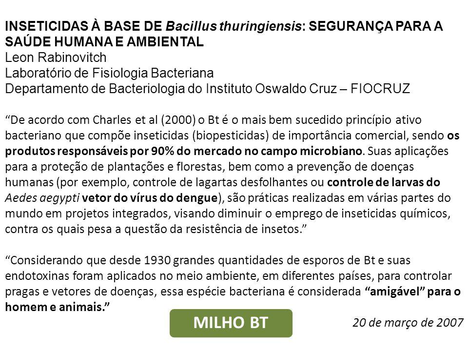 INSETICIDAS À BASE DE Bacillus thuringiensis: SEGURANÇA PARA A SAÚDE HUMANA E AMBIENTAL Leon Rabinovitch Laboratório de Fisiologia Bacteriana Departam