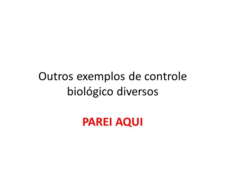 Outros exemplos de controle biológico diversos PAREI AQUI