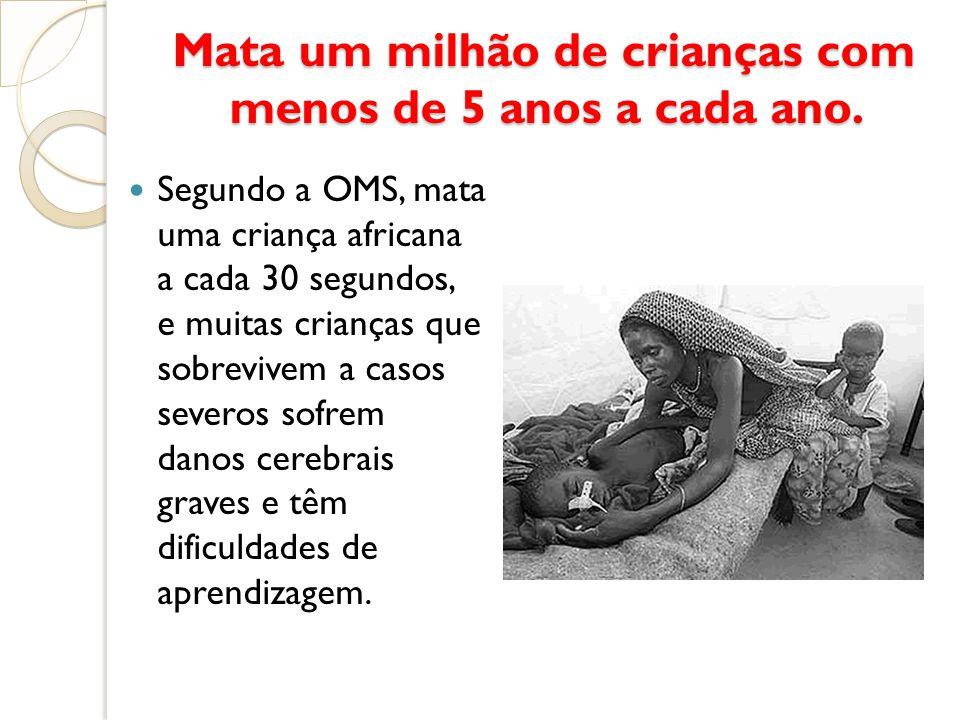 Mata um milhão de crianças com menos de 5 anos a cada ano. Segundo a OMS, mata uma criança africana a cada 30 segundos, e muitas crianças que sobreviv