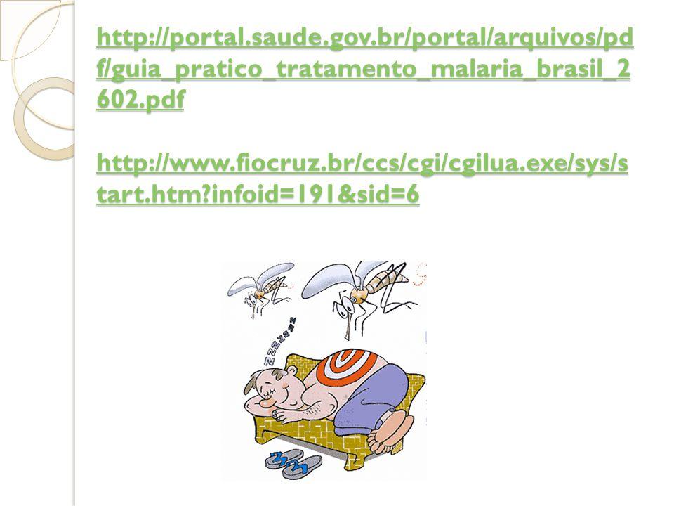 http://portal.saude.gov.br/portal/arquivos/pd f/guia_pratico_tratamento_malaria_brasil_2 602.pdf http://www.fiocruz.br/ccs/cgi/cgilua.exe/sys/s tart.h