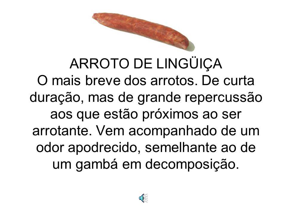 ARROTO DE LINGÜIÇA O mais breve dos arrotos.