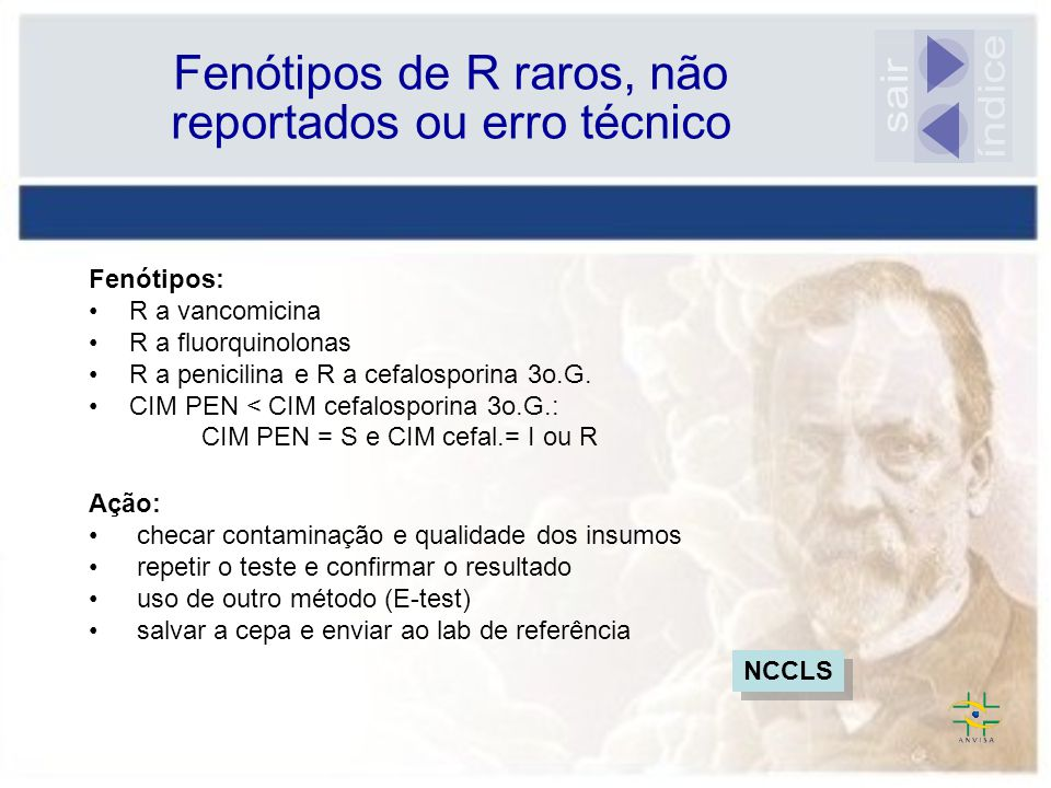Fenótipos de R raros, não reportados ou erro técnico Fenótipos: R a vancomicina R a fluorquinolonas R a penicilina e R a cefalosporina 3o.G. CIM PEN <