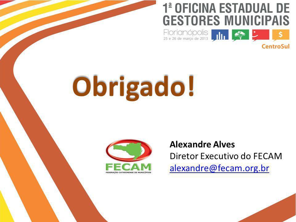 Obrigado! Alexandre Alves Diretor Executivo do FECAM alexandre@fecam.org.br