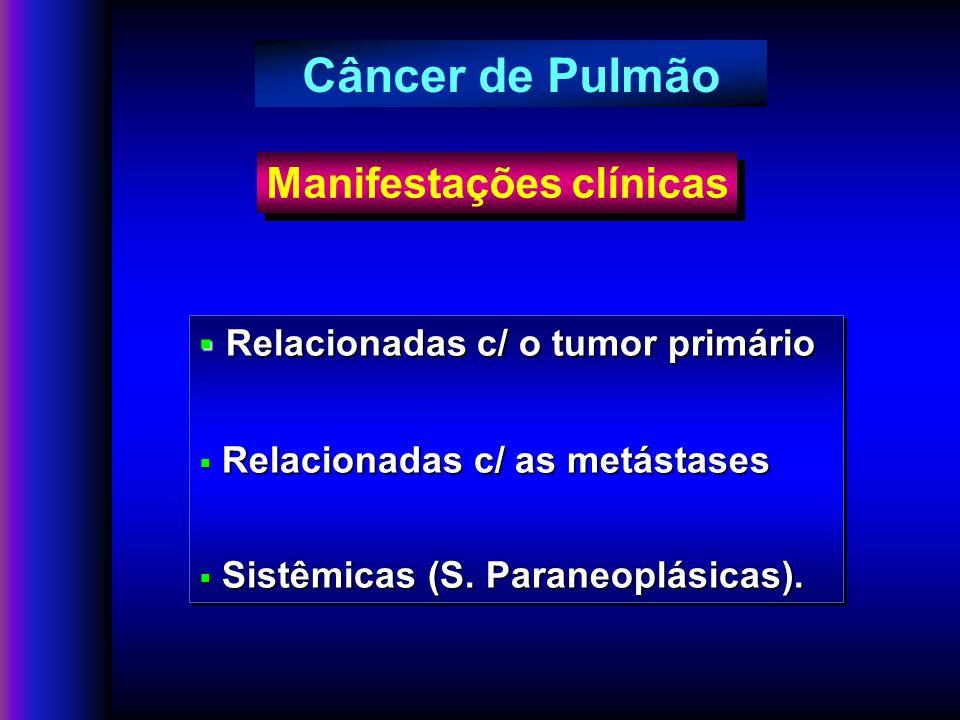 Relacionadas c/ o tumor primário Relacionadas c/ o tumor primário Relacionadas c/ as metástases Relacionadas c/ as metástases Sistêmicas (S.