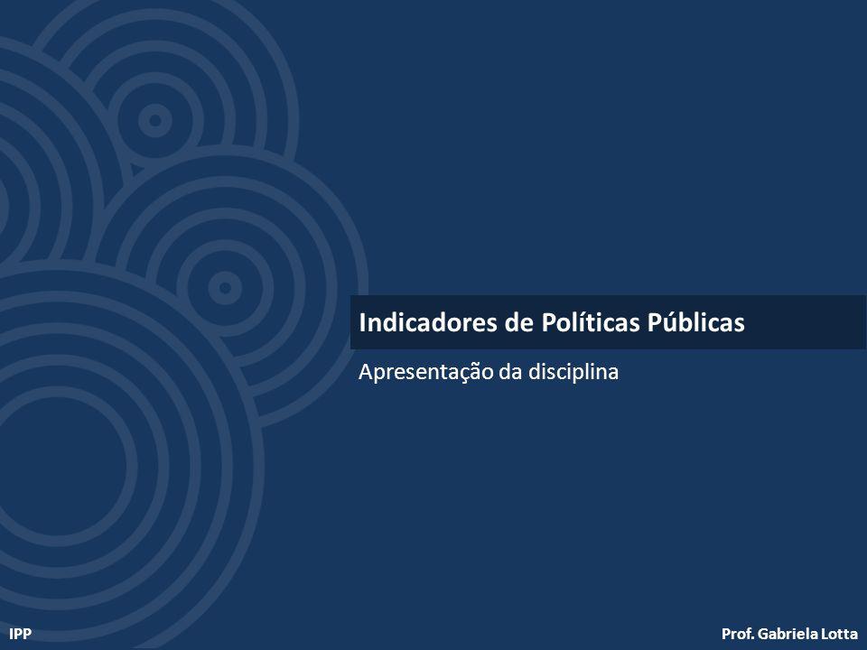 Prof. Gabriela LottaIPP Apresentação da disciplina Indicadores de Políticas Públicas