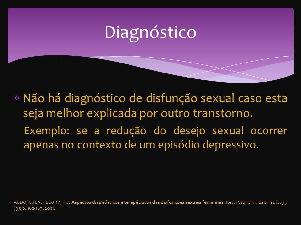 Não há diagnóstico de disfunção sexual caso esta seja melhor explicada por outro transtorno. Exemplo: se a redução do desejo sexual ocorrer apenas no