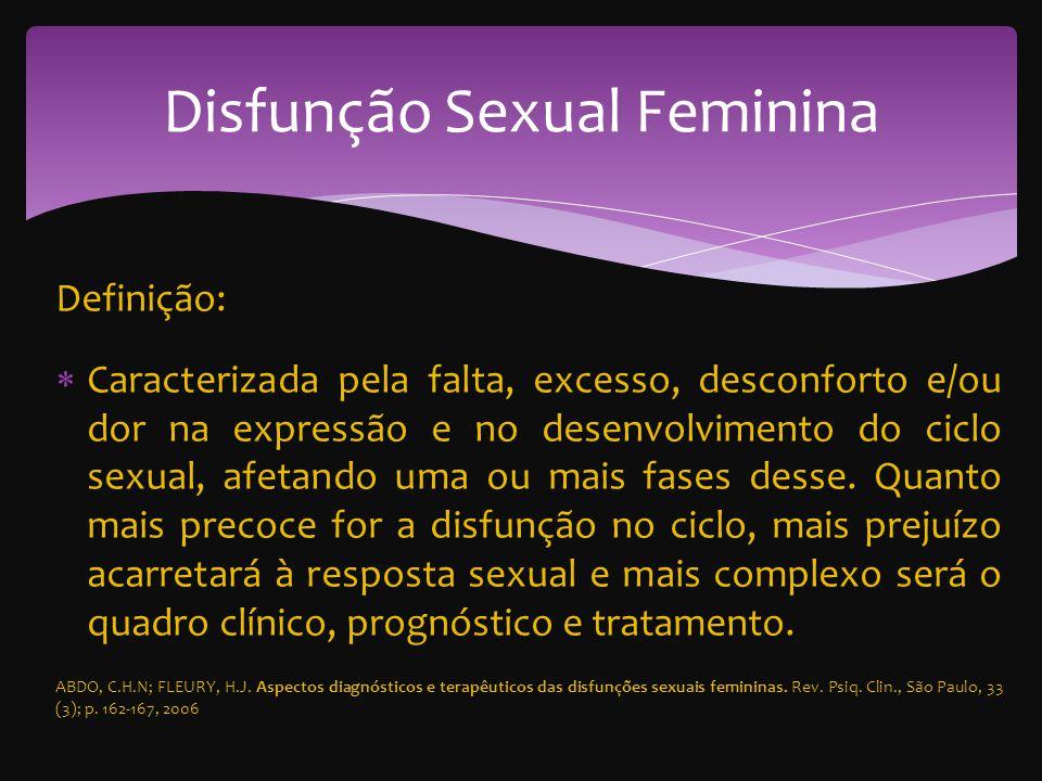 Definição: Caracterizada pela falta, excesso, desconforto e/ou dor na expressão e no desenvolvimento do ciclo sexual, afetando uma ou mais fases desse