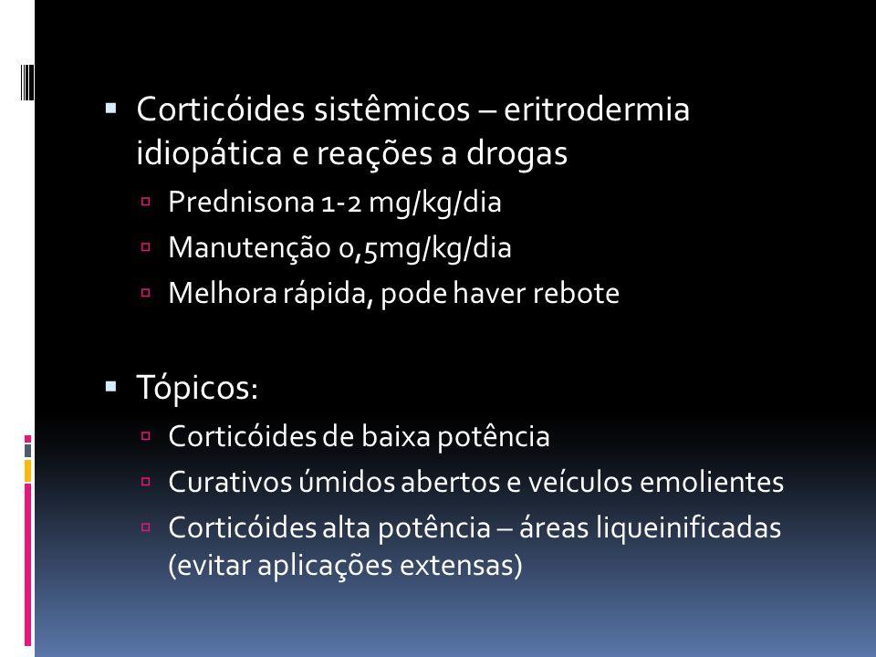 Corticóides sistêmicos – eritrodermia idiopática e reações a drogas Prednisona 1-2 mg/kg/dia Manutenção 0,5mg/kg/dia Melhora rápida, pode haver rebote