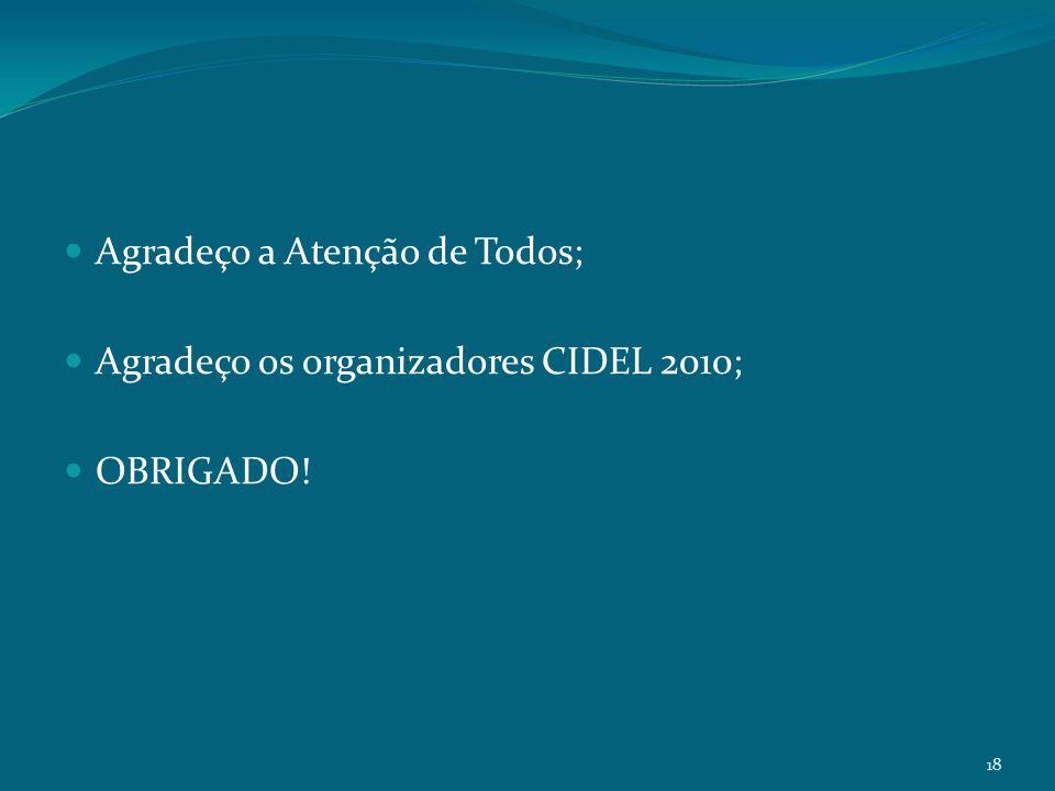 18 Agradeço a Atenção de Todos; Agradeço os organizadores CIDEL 2010; OBRIGADO!