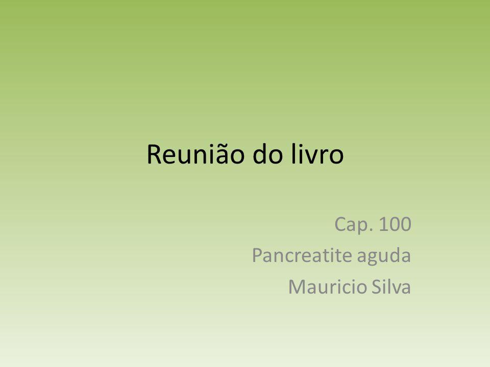 Reunião do livro Cap. 100 Pancreatite aguda Mauricio Silva
