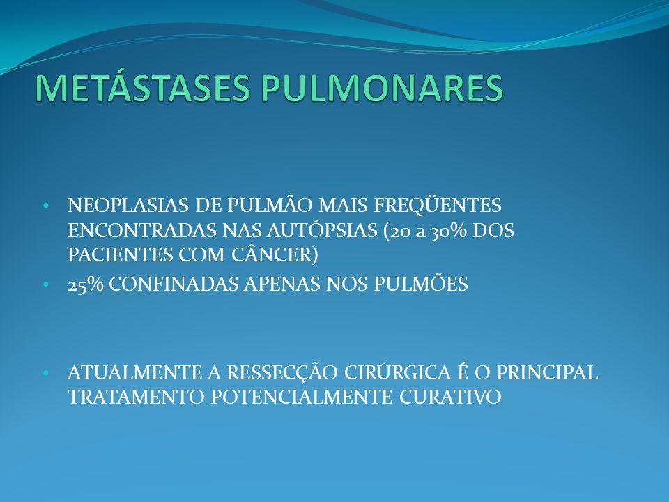 NEOPLASIAS DE PULMÃO MAIS FREQÜENTES ENCONTRADAS NAS AUTÓPSIAS (20 a 30% DOS PACIENTES COM CÂNCER) 25% CONFINADAS APENAS NOS PULMÕES ATUALMENTE A RESS