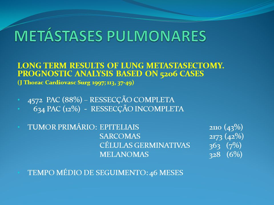LONG TERM RESULTS OF LUNG METASTASECTOMY. PROGNOSTIC ANALYSIS BASED ON 5206 CASES (J Thorac Cardiovasc Surg 1997; 113, 37-49) 4572 PAC (88%) – RESSECÇ