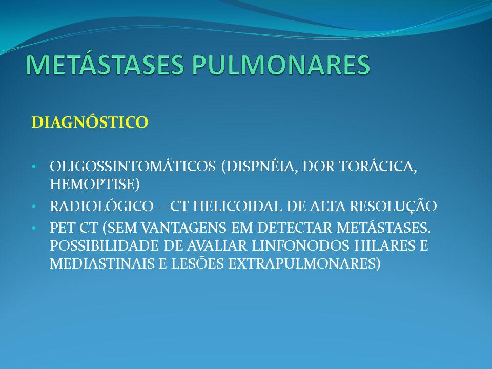DIAGNÓSTICO OLIGOSSINTOMÁTICOS (DISPNÉIA, DOR TORÁCICA, HEMOPTISE) RADIOLÓGICO – CT HELICOIDAL DE ALTA RESOLUÇÃO PET CT (SEM VANTAGENS EM DETECTAR MET