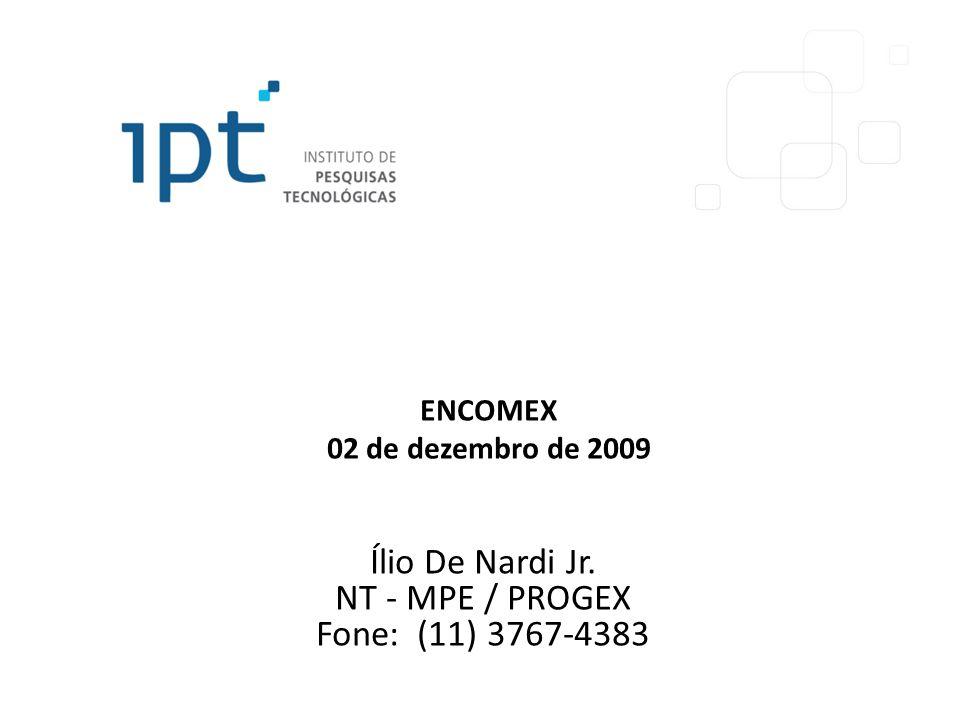 ENCOMEX 02 de dezembro de 2009 Ílio De Nardi Jr. NT - MPE / PROGEX Fone: (11) 3767-4383