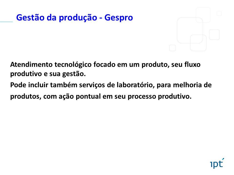 Gestão da produção - Gespro Atendimento tecnológico focado em um produto, seu fluxo produtivo e sua gestão. Pode incluir também serviços de laboratóri