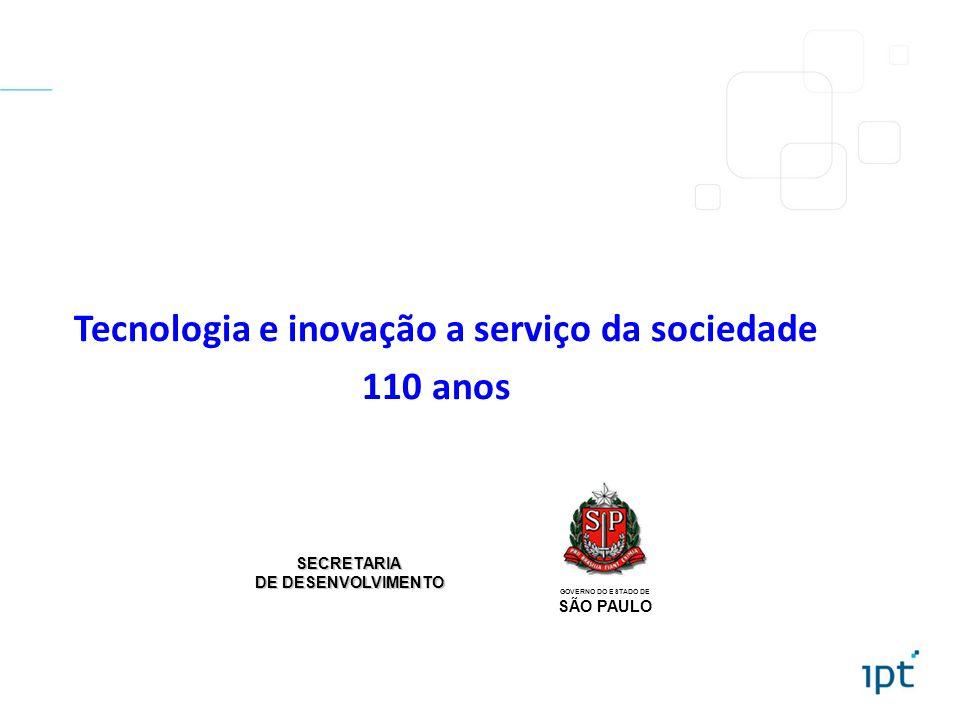 Tecnologia e inovação a serviço da sociedade 110 anos GOVERNO DO ESTADO DE SÃO PAULO SECRETARIA DE DESENVOLVIMENTO