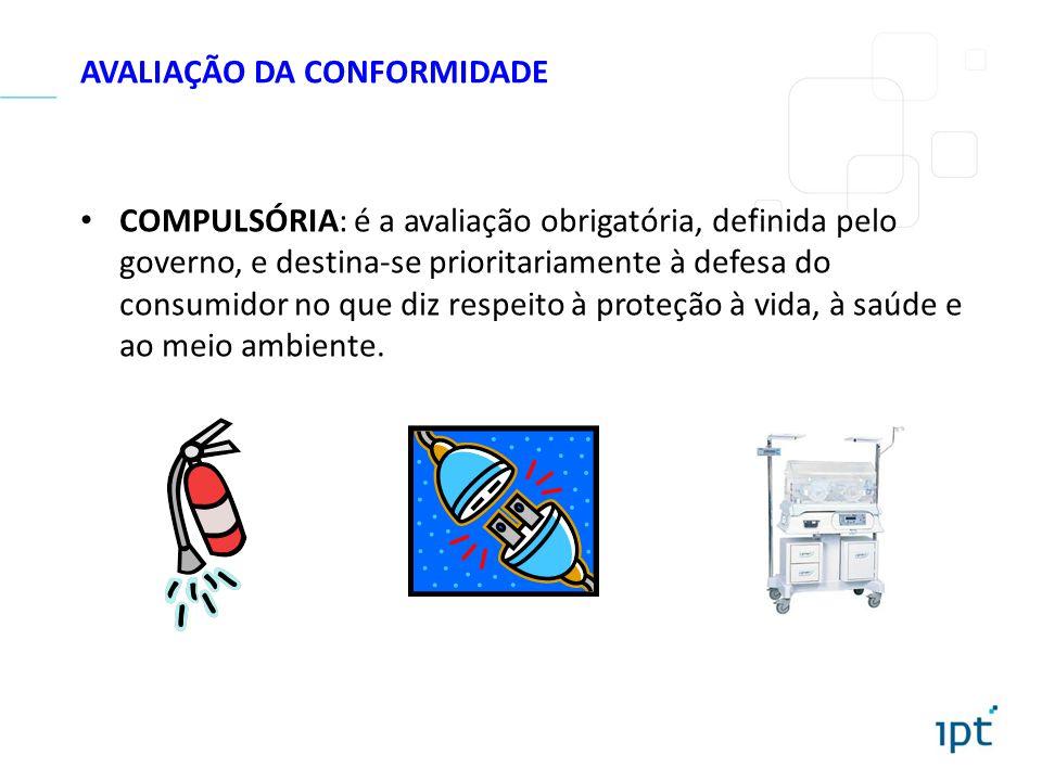 AVALIAÇÃO DA CONFORMIDADE COMPULSÓRIA: é a avaliação obrigatória, definida pelo governo, e destina-se prioritariamente à defesa do consumidor no que d