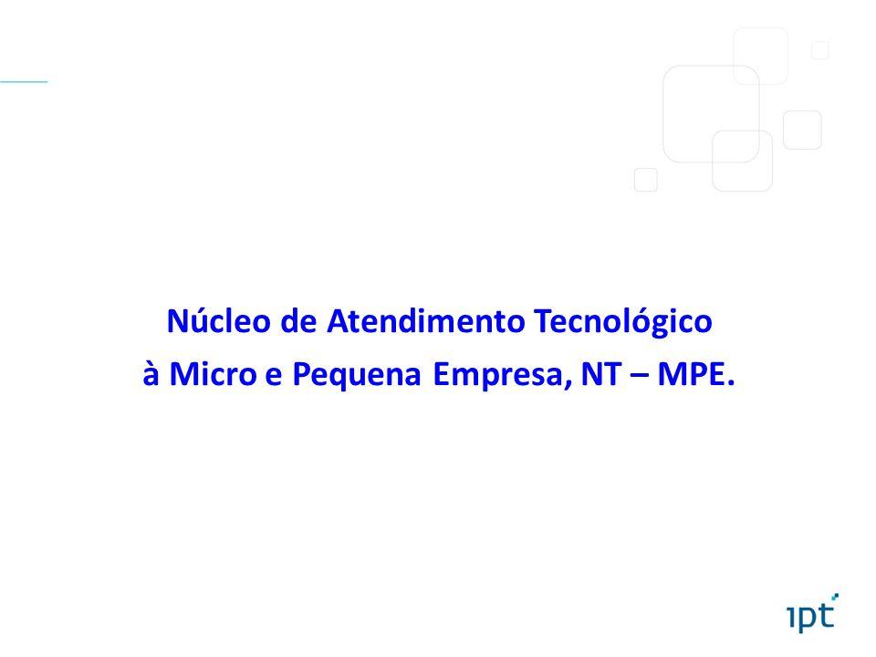 Ferramentas sistema SEBRAEtec - SEBRAE Atendimento in loco (PRUMO) Aperfeiçoamento Tecnológico (GESPRO e/ou QUALIMINT) Apoio Tecnológico à Exportação (PROGEX) Inovação Tecnológica etc
