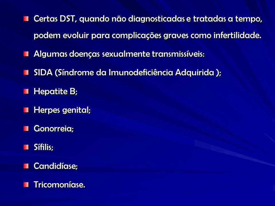Certas DST, quando não diagnosticadas e tratadas a tempo, podem evoluir para complicações graves como infertilidade. Algumas doenças sexualmente trans