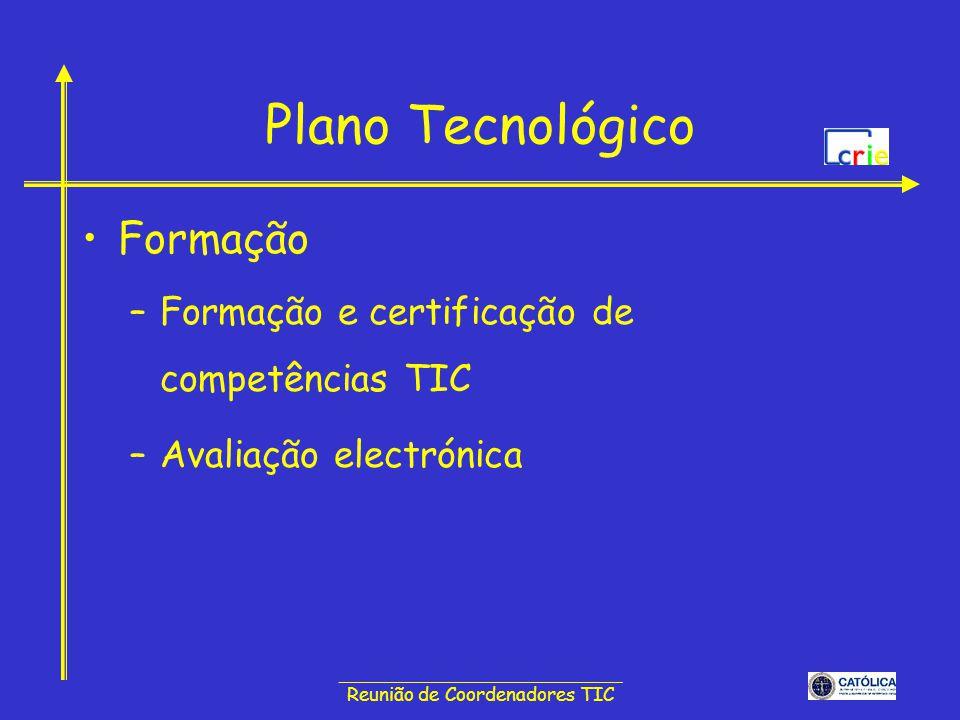 ______________________________ Reunião de Coordenadores TIC Plano Tecnológico Formação –Formação e certificação de competências TIC –Avaliação electró