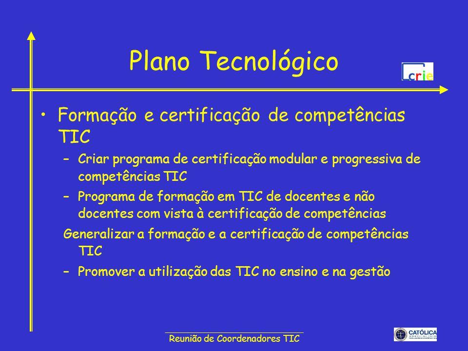 ______________________________ Reunião de Coordenadores TIC Plano Tecnológico Formação e certificação de competências TIC –Criar programa de certifica