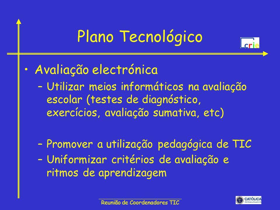 ______________________________ Reunião de Coordenadores TIC Plano Tecnológico Avaliação electrónica –Utilizar meios informáticos na avaliação escolar