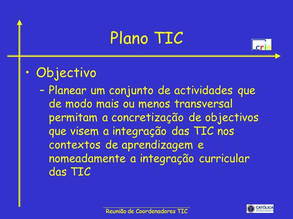 ______________________________ Reunião de Coordenadores TIC Plano TIC Objectivo –Planear um conjunto de actividades que de modo mais ou menos transver