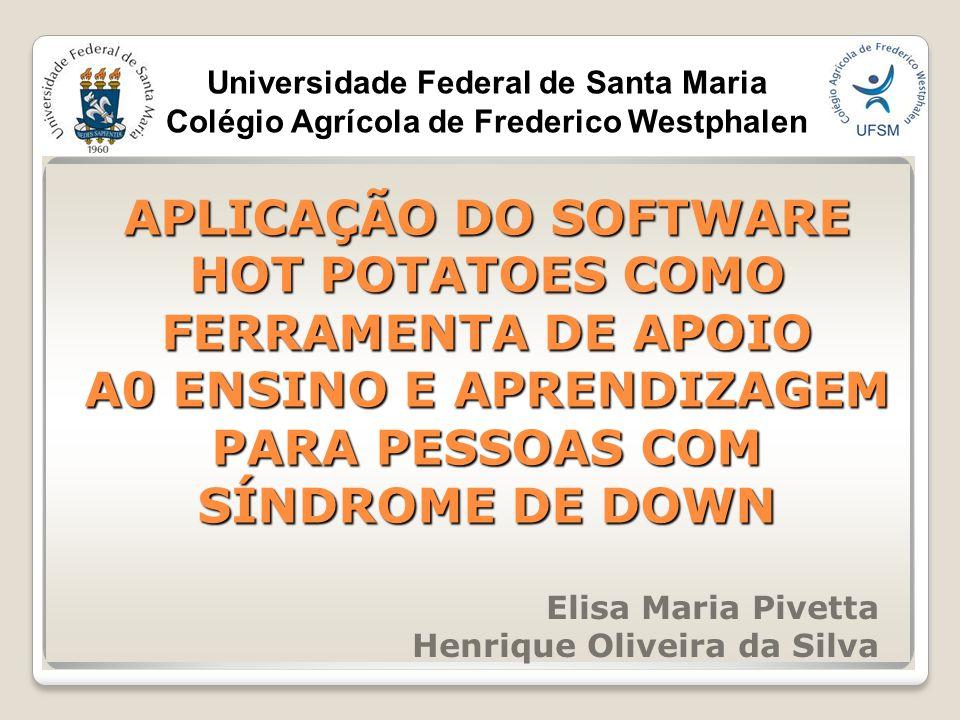 APLICAÇÃO DO SOFTWARE HOT POTATOES COMO FERRAMENTA DE APOIO A0 ENSINO E APRENDIZAGEM PARA PESSOAS COM SÍNDROME DE DOWN Elisa Maria Pivetta Henrique Ol