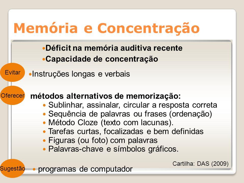 Memória e Concentração Déficit na memória auditiva recente Capacidade de concentração Oferecer Instruções longas e verbais Evitar métodos alternativos